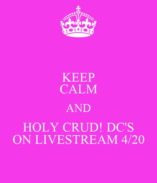 KEEP CALM AND HOLY CRUD! DC'S ON LIVESTREAM 4/20