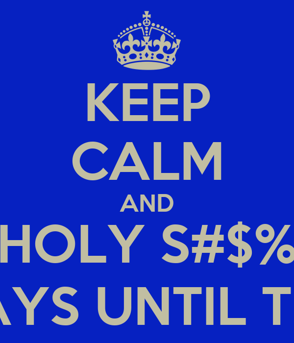KEEP CALM AND HOLY S#$% THERE'S ONLY 89 DAYS UNTIL THE NEXT BBW PARTY