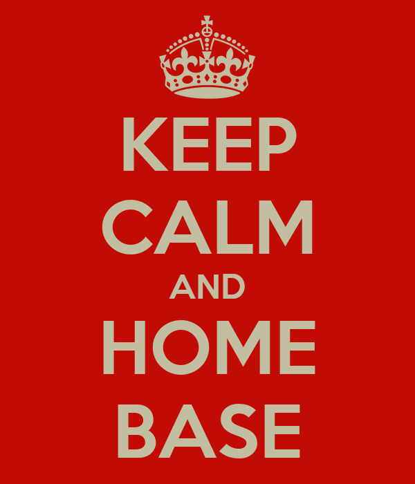 KEEP CALM AND HOME BASE
