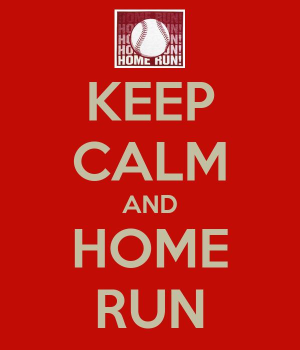 KEEP CALM AND HOME RUN