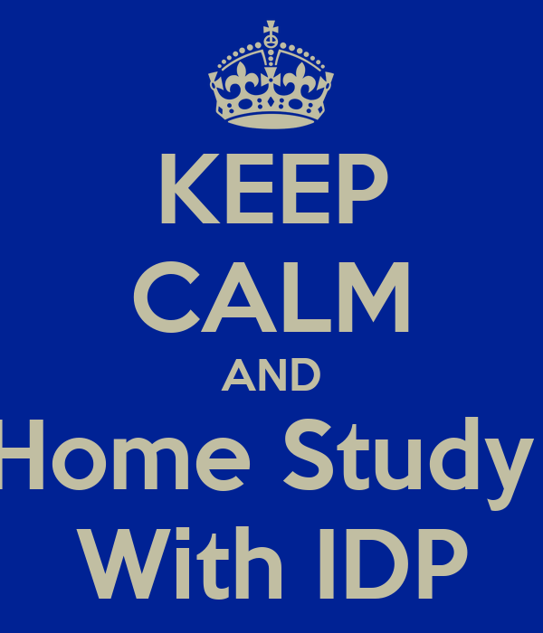 KEEP CALM AND Home Study  With IDP