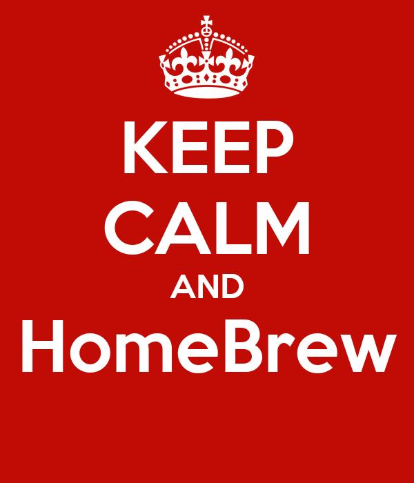 KEEP CALM AND HomeBrew