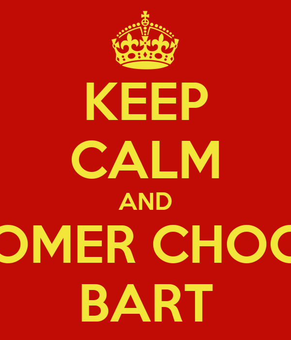KEEP CALM AND HOMER CHOCK BART