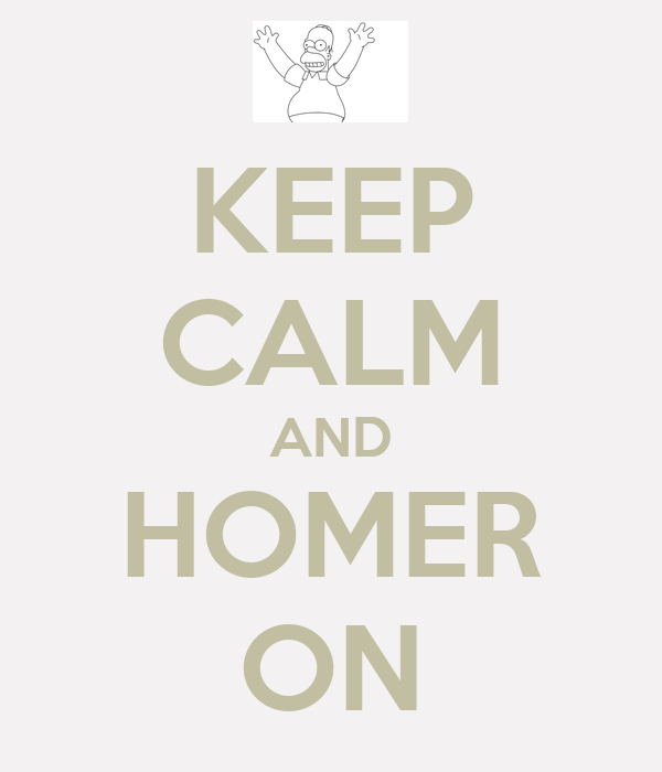 KEEP CALM AND HOMER ON