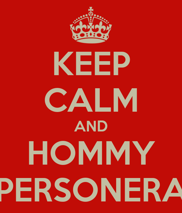 KEEP CALM AND HOMMY PERSONERA