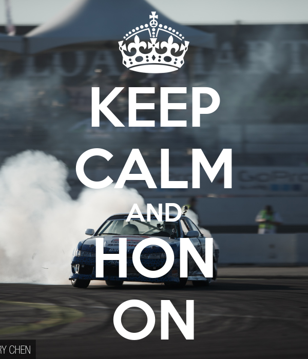 KEEP CALM AND HON ON