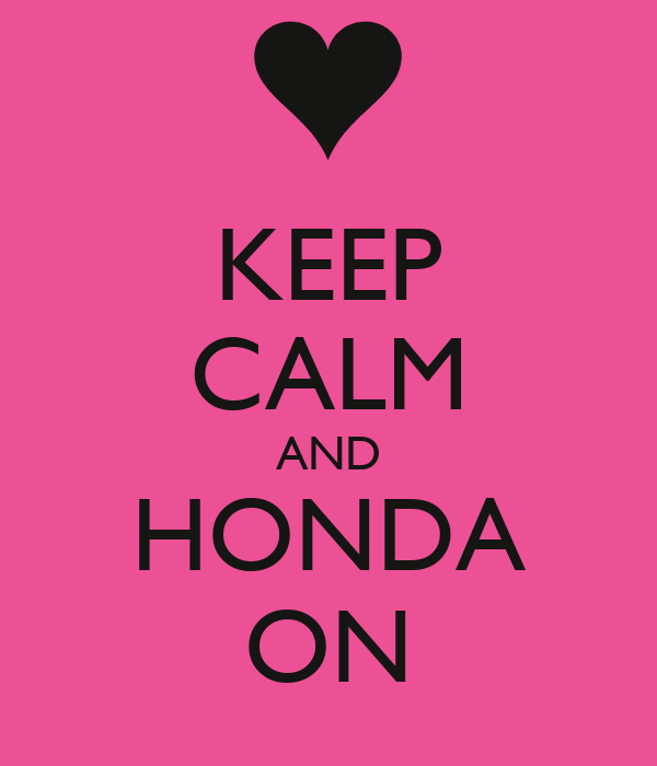 KEEP CALM AND HONDA ON