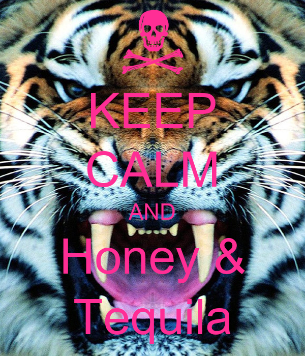 KEEP CALM AND Honey & Tequila