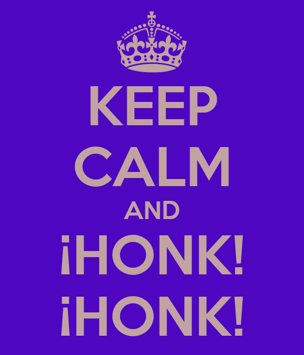 KEEP CALM AND ¡HONK! ¡HONK!