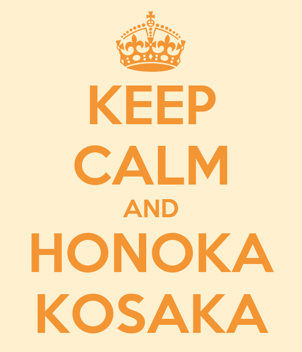 KEEP CALM AND HONOKA KOSAKA