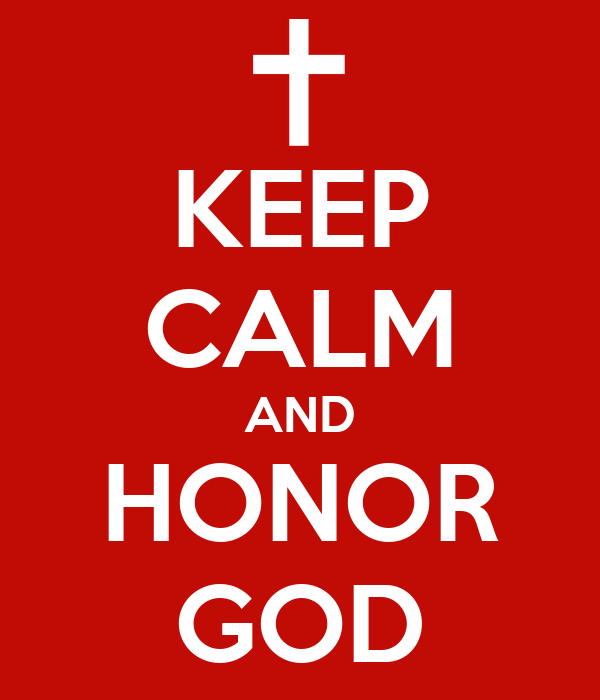 KEEP CALM AND HONOR GOD