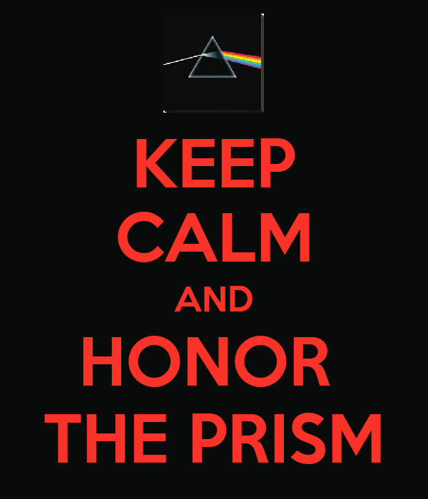 KEEP CALM AND HONOR  THE PRISM