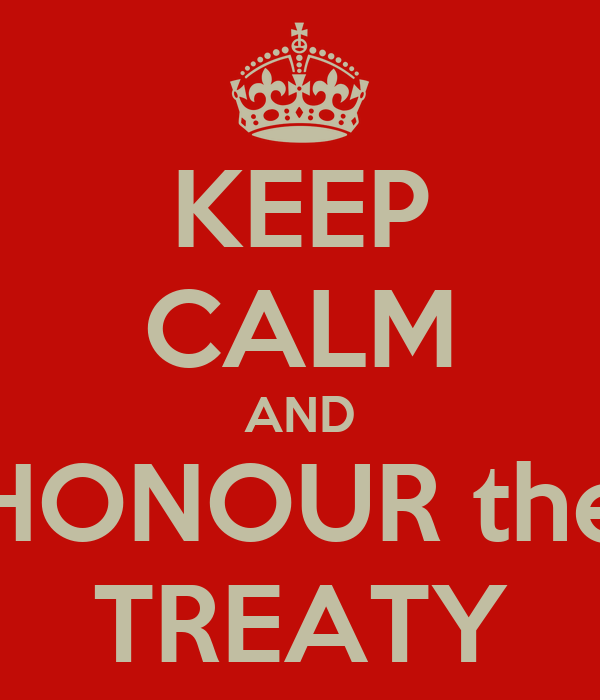 KEEP CALM AND HONOUR the TREATY