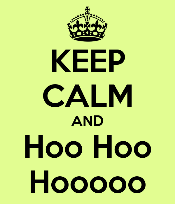 KEEP CALM AND Hoo Hoo Hooooo