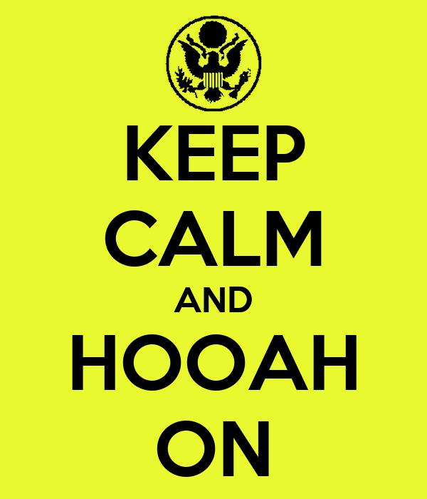 KEEP CALM AND HOOAH ON
