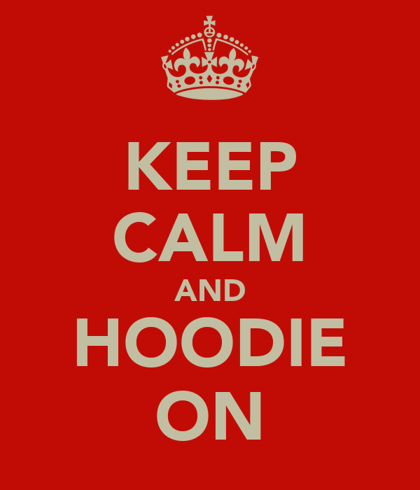 KEEP CALM AND HOODIE ON