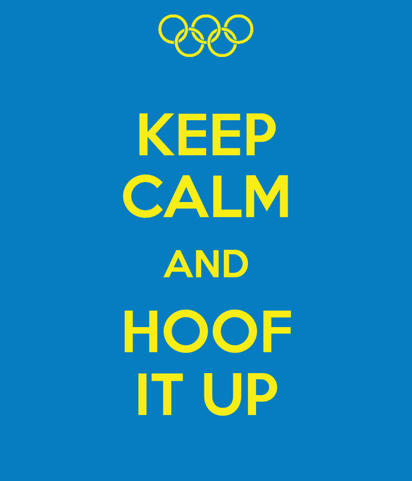 KEEP CALM AND HOOF IT UP