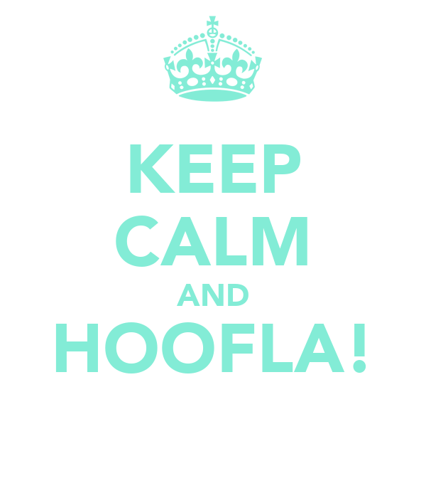 KEEP CALM AND HOOFLA!