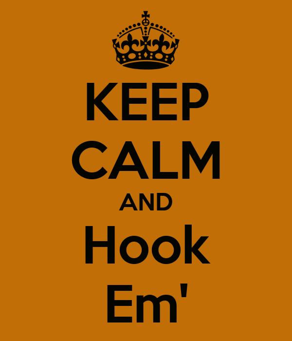 KEEP CALM AND Hook Em'