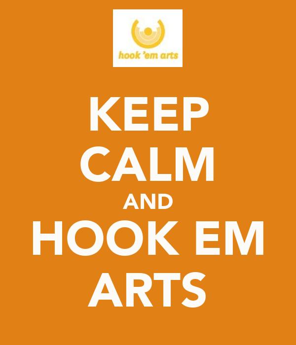 KEEP CALM AND HOOK EM ARTS