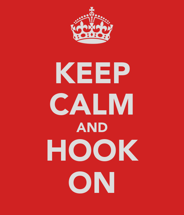KEEP CALM AND HOOK ON