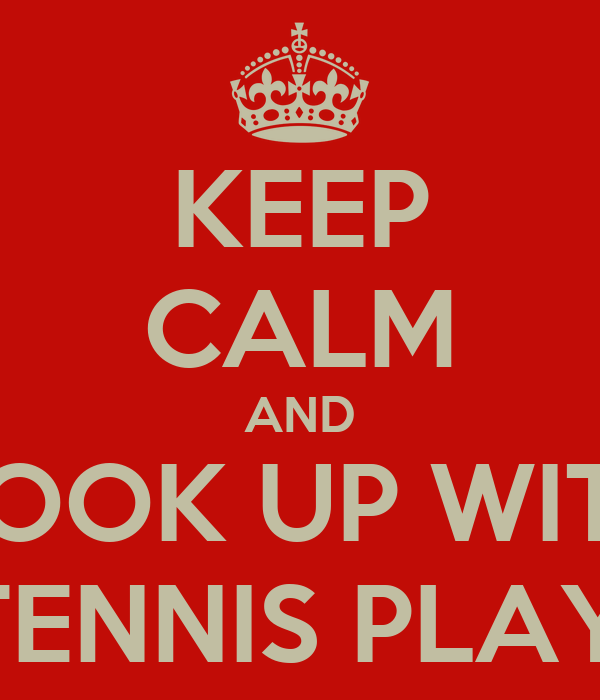 KEEP CALM AND HOOK UP WITH A TENNIS PLAYER