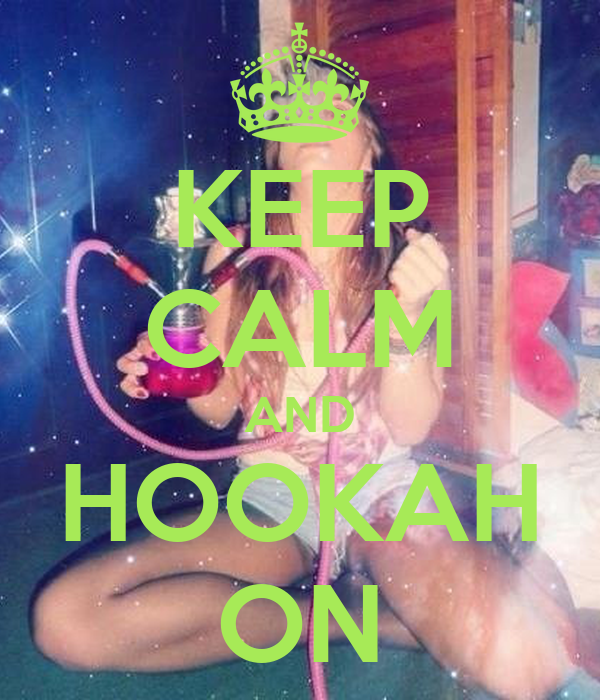 KEEP CALM AND HOOKAH ON