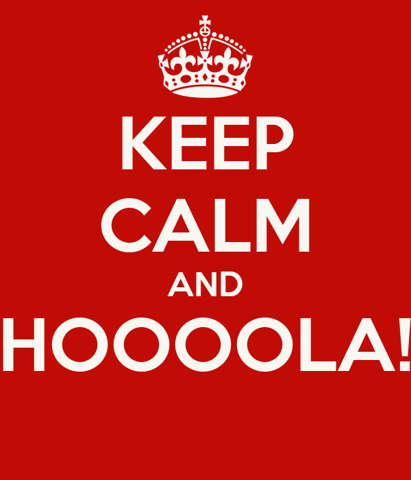 KEEP CALM AND HOOOOLA!