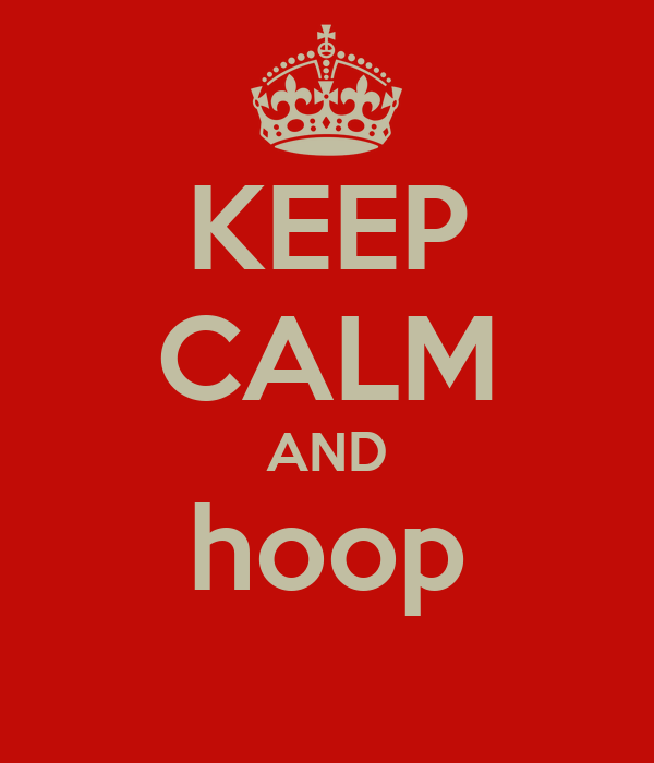 KEEP CALM AND hoop