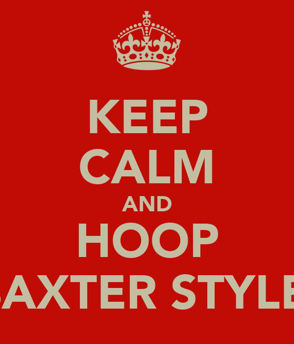 KEEP CALM AND HOOP BAXTER STYLE