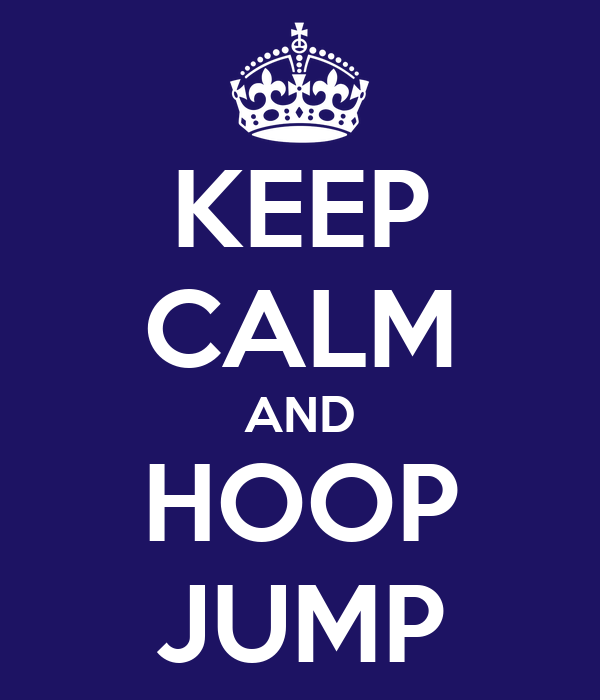 KEEP CALM AND HOOP JUMP