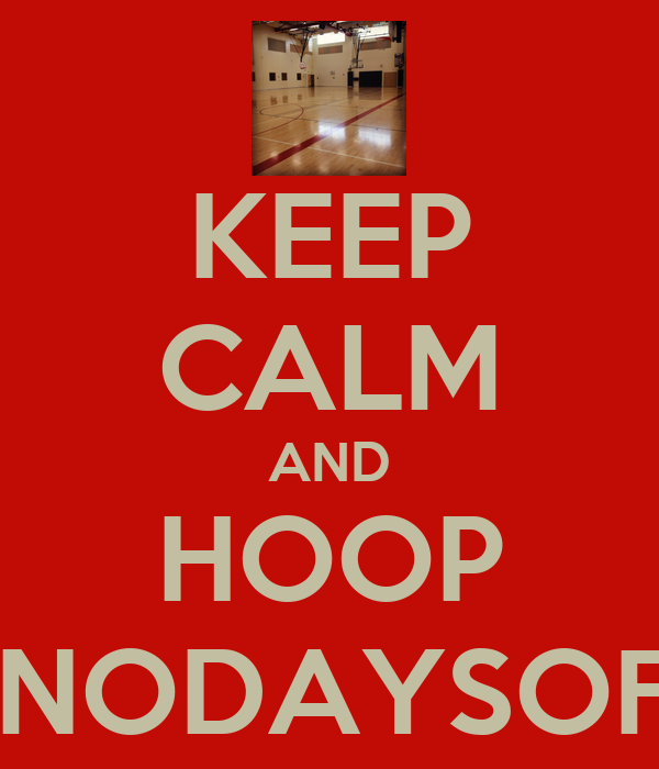 KEEP CALM AND HOOP #NODAYSOFF
