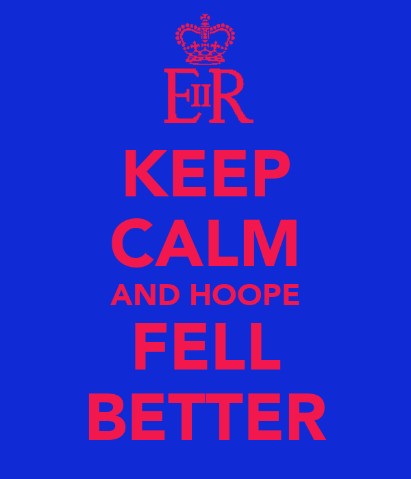 KEEP CALM AND HOOPE FELL BETTER