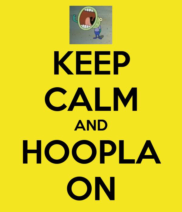 KEEP CALM AND HOOPLA ON