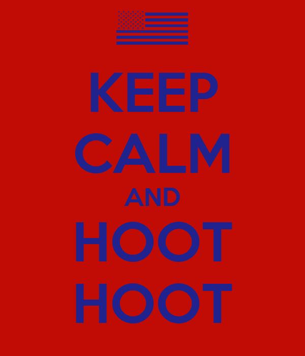 KEEP CALM AND HOOT HOOT