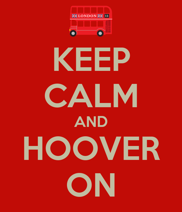 KEEP CALM AND HOOVER ON