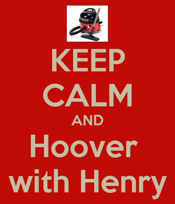 KEEP CALM AND Hoover  with Henry