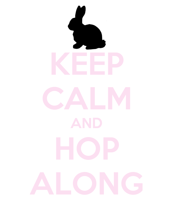 KEEP CALM AND HOP ALONG