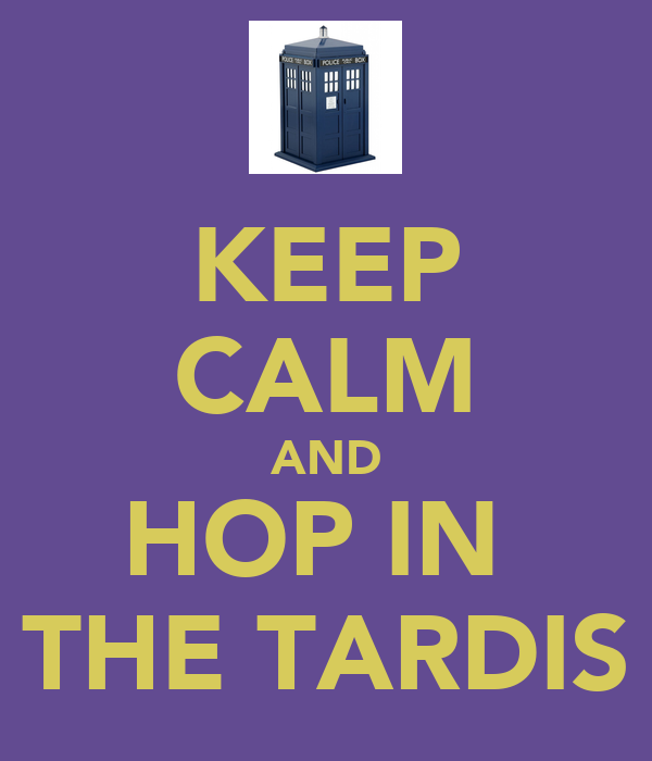 KEEP CALM AND HOP IN  THE TARDIS