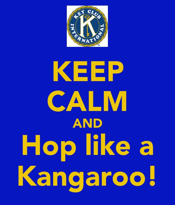 KEEP CALM AND Hop like a Kangaroo!