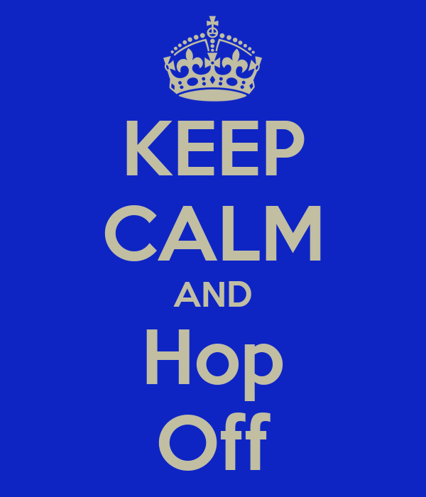 KEEP CALM AND Hop Off