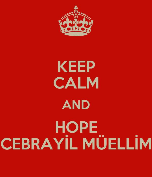 KEEP CALM AND HOPE CEBRAYİL MÜELLİM