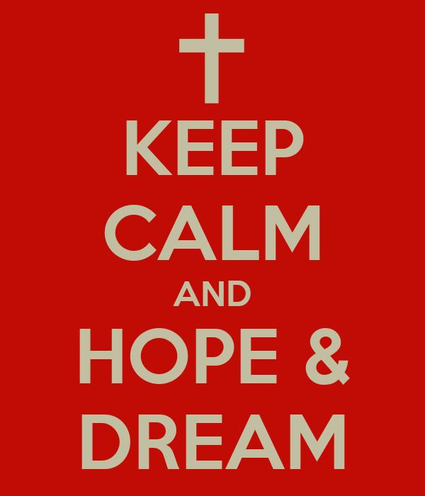 KEEP CALM AND HOPE & DREAM