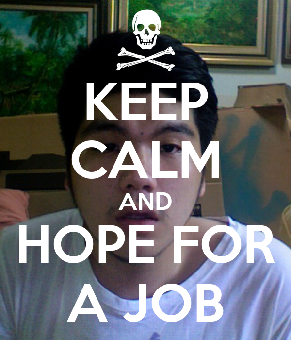 KEEP CALM AND HOPE FOR A JOB