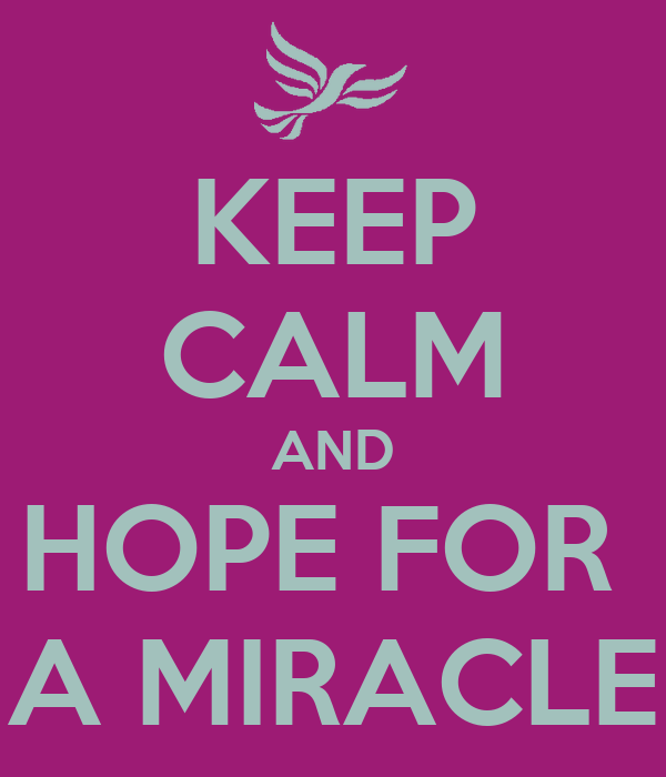 KEEP CALM AND HOPE FOR  A MIRACLE