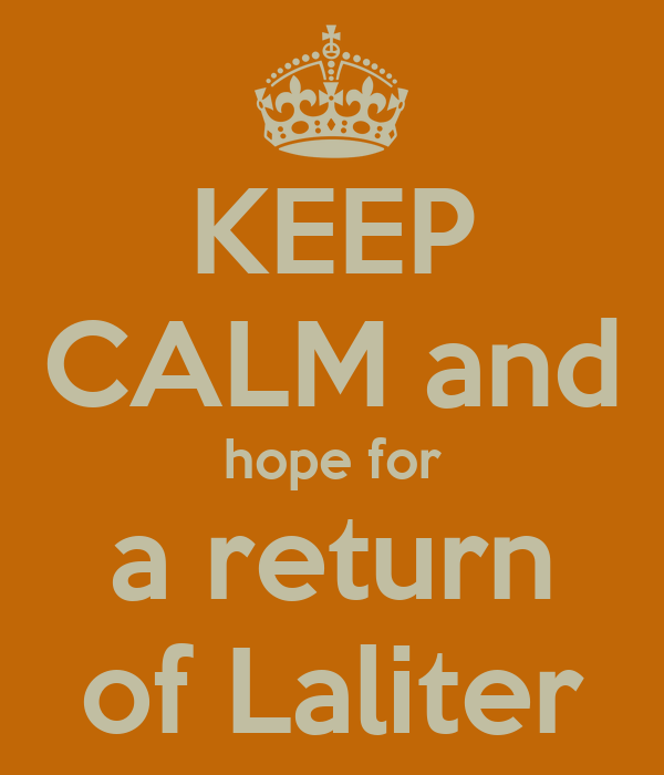 KEEP CALM and hope for a return of Laliter