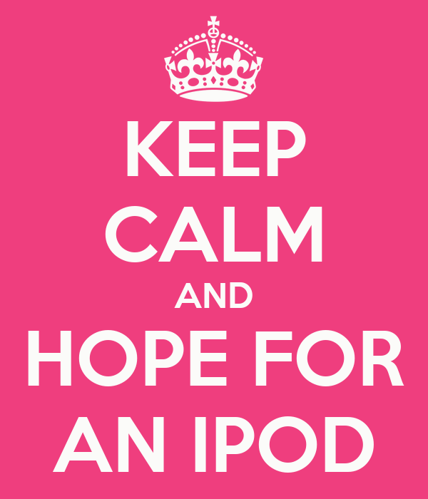 KEEP CALM AND HOPE FOR AN IPOD
