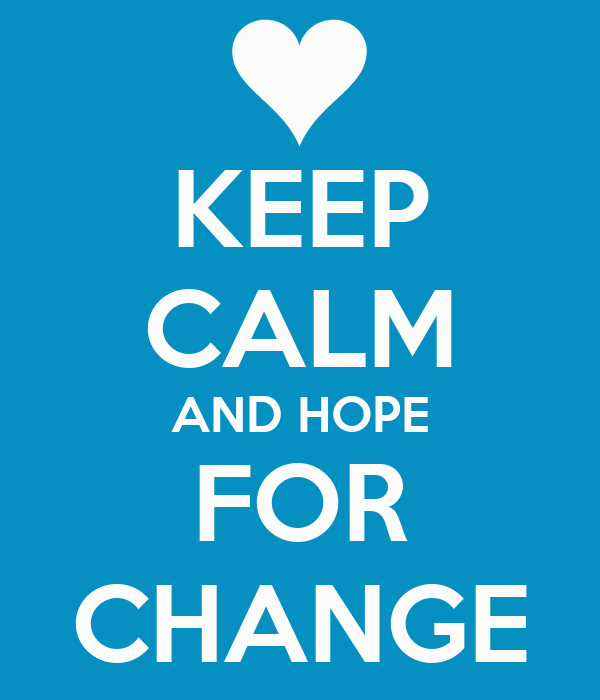KEEP CALM AND HOPE FOR CHANGE