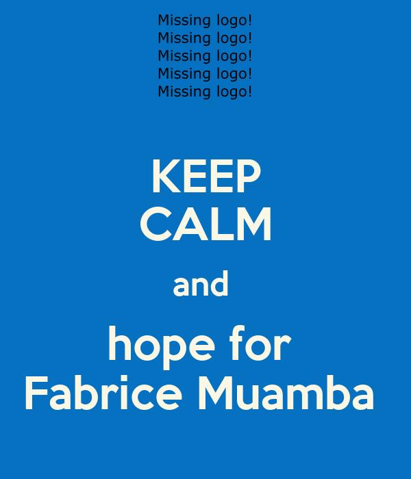 KEEP CALM and  hope for  Fabrice Muamba