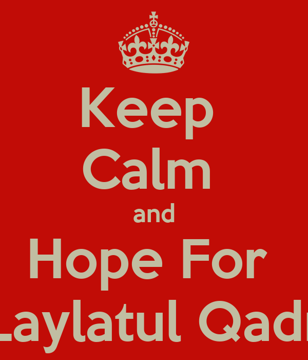 Keep  Calm  and Hope For  Laylatul Qadr